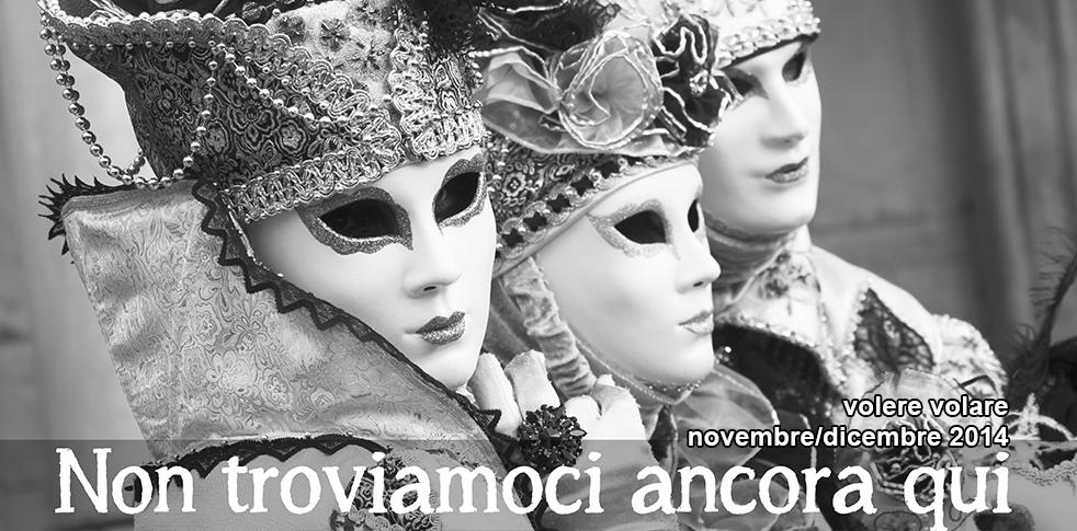 """VolereVolare novembre/dicembre 2014 """"Non troviamoci ancora qui"""""""