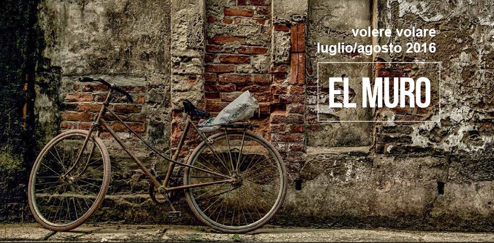 """Volere Volare luglio/agosto 2016 """"El muro"""""""